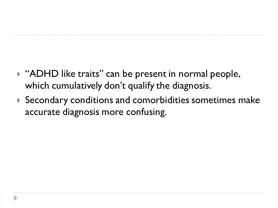 ADHD like traits can be present in normal people, which cumulatively don't qualify the diagnosis.