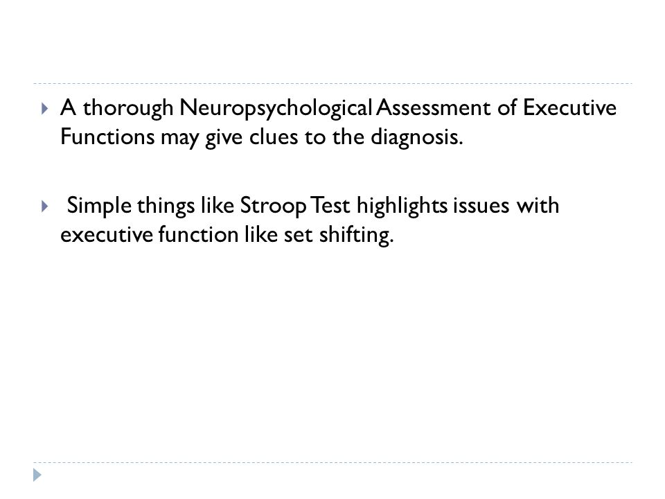 A thorough Neuropsychological Assessment of Executive Functions may give clues to the diagnosis.