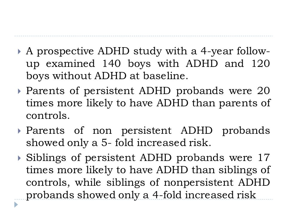A prospective ADHD study with a 4-year follow- up examined 140 boys with ADHD and 120 boys without ADHD at baseline.