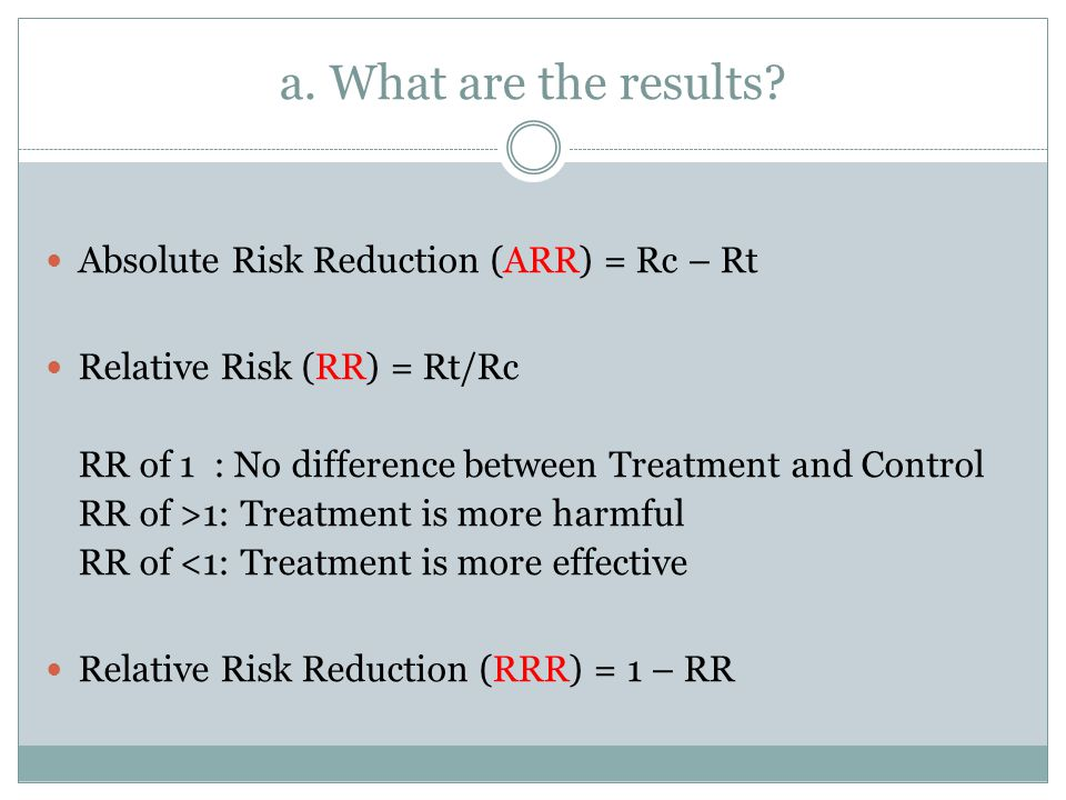 a. What are the results Absolute Risk Reduction (ARR) = Rc – Rt