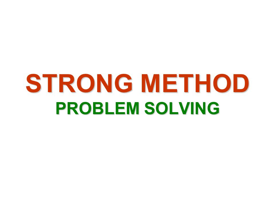 STRONG METHOD PROBLEM SOLVING