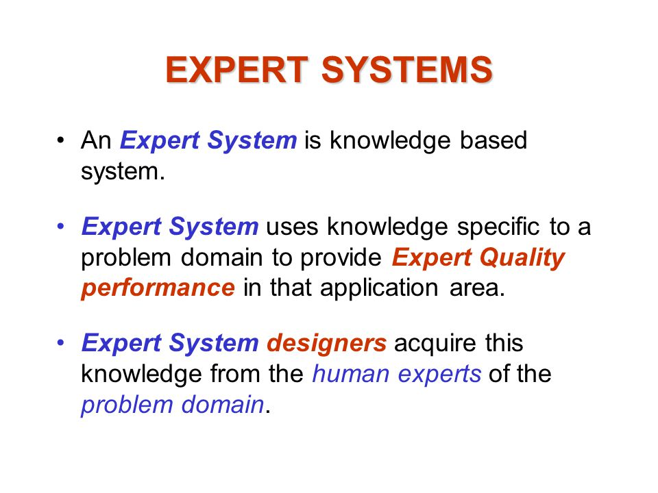 EXPERT SYSTEMS An Expert System is knowledge based system.