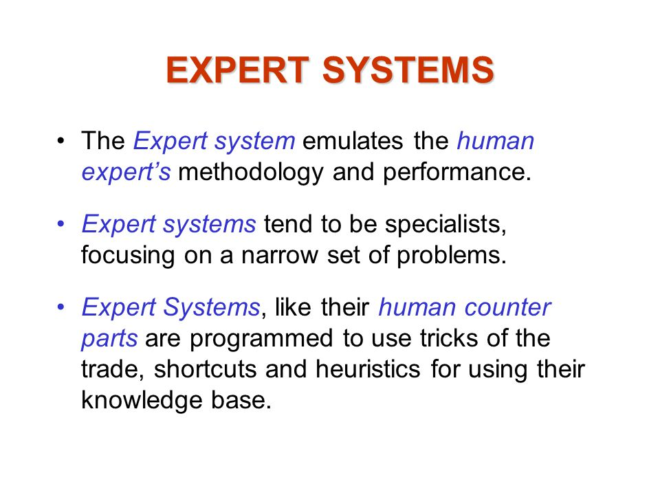 EXPERT SYSTEMS The Expert system emulates the human expert's methodology and performance.