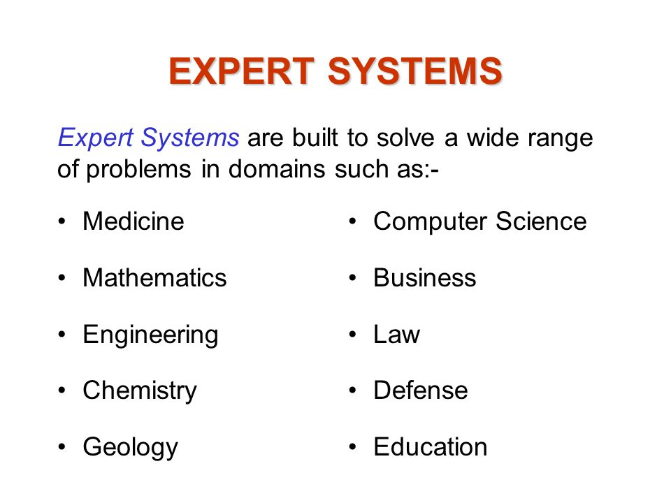 EXPERT SYSTEMS Expert Systems are built to solve a wide range of problems in domains such as:- Medicine.