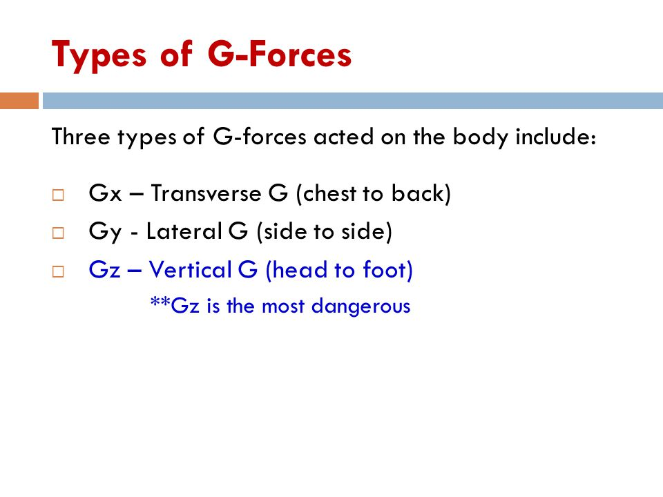 Types of G-Forces Three types of G-forces acted on the body include: