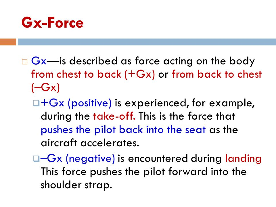 Gx-Force Gx—is described as force acting on the body from chest to back (+Gx) or from back to chest (–Gx)