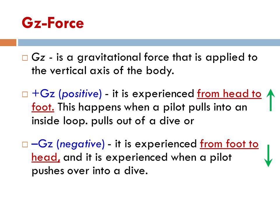 Gz-Force Gz - is a gravitational force that is applied to the vertical axis of the body.