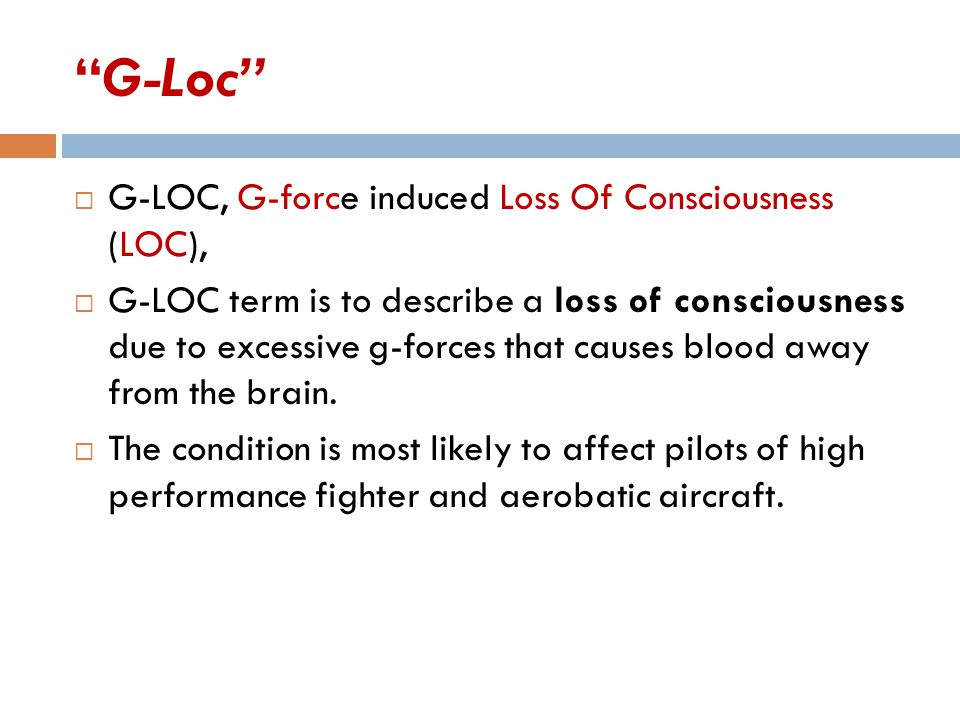 G-Loc G-LOC, G-force induced Loss Of Consciousness (LOC),