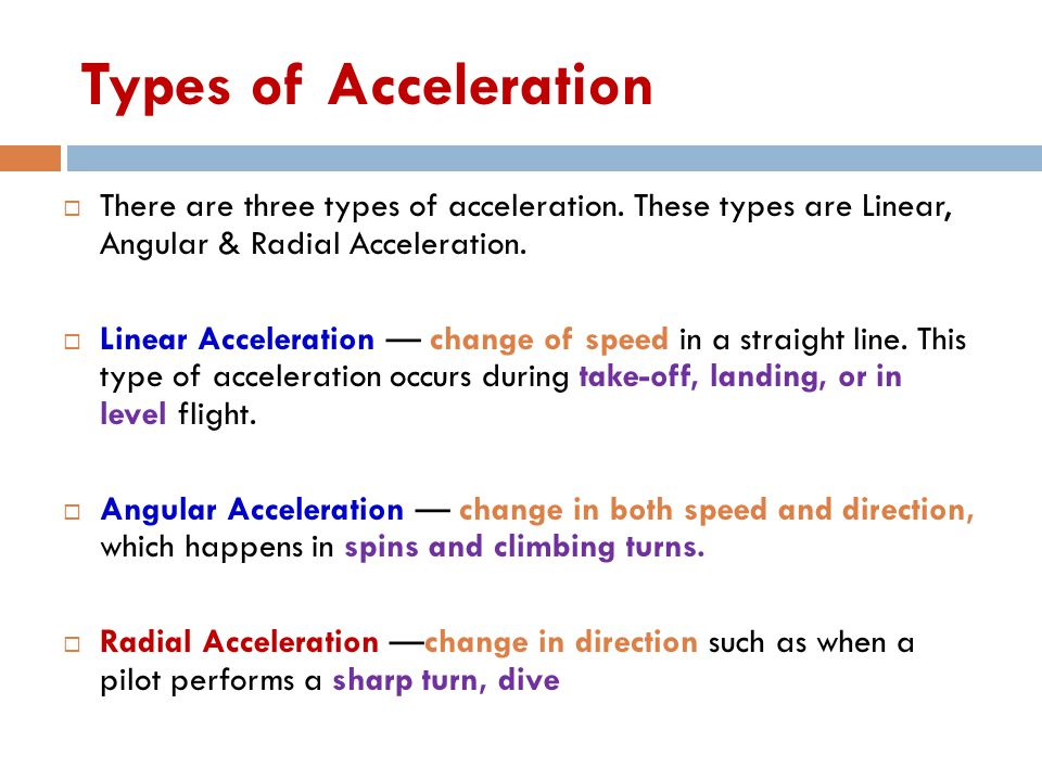 Types of Acceleration There are three types of acceleration. These types are Linear, Angular & Radial Acceleration.
