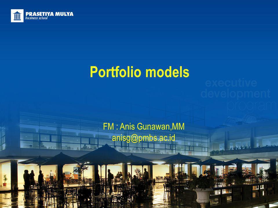 Portfolio models FM : Anis Gunawan,MM anisg@pmbs.ac.id