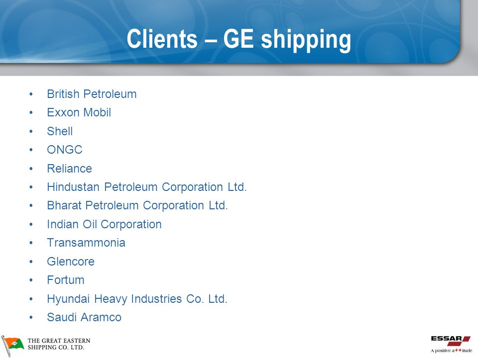 Clients – GE shipping British Petroleum Exxon Mobil Shell ONGC