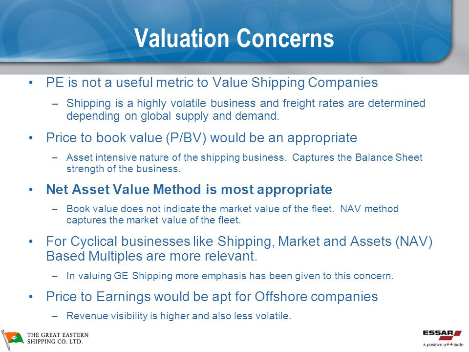 Valuation Concerns PE is not a useful metric to Value Shipping Companies.