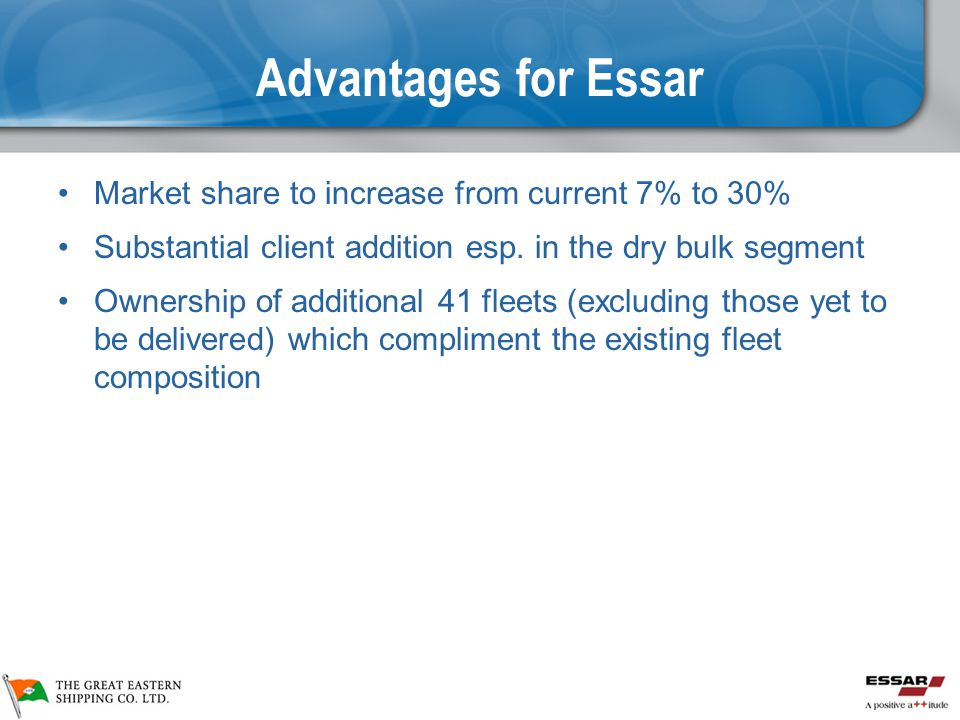 Advantages for Essar Market share to increase from current 7% to 30%