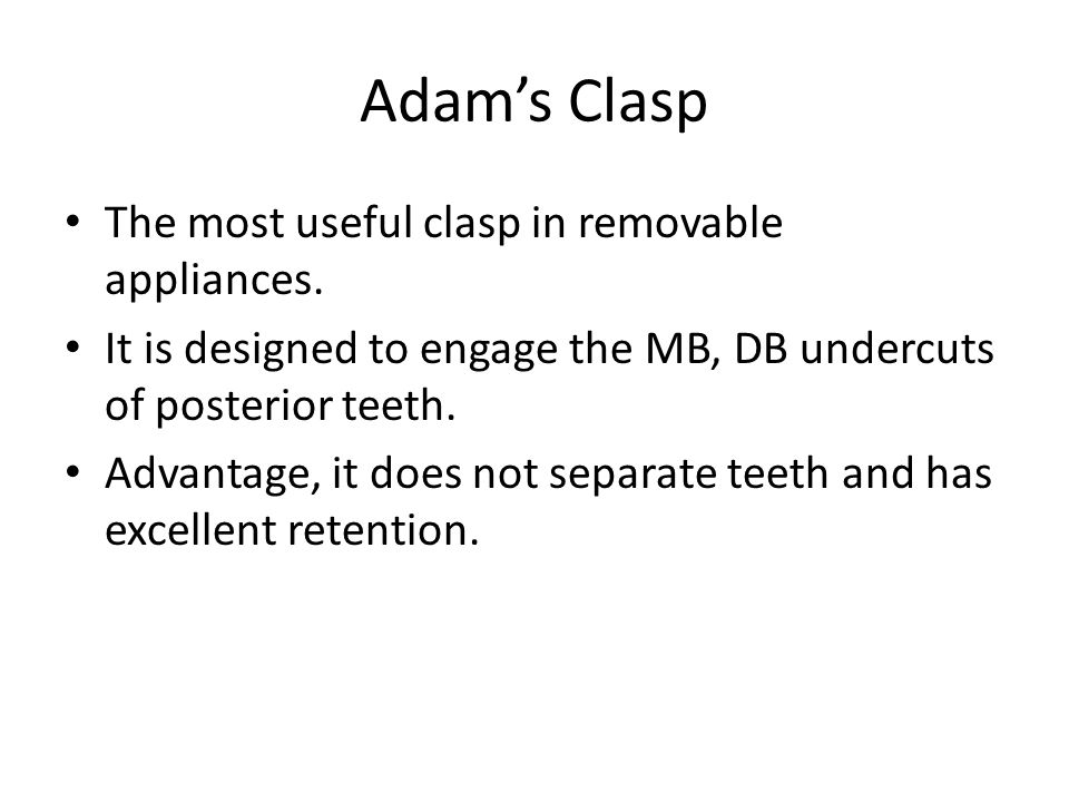 Adam's Clasp The most useful clasp in removable appliances.