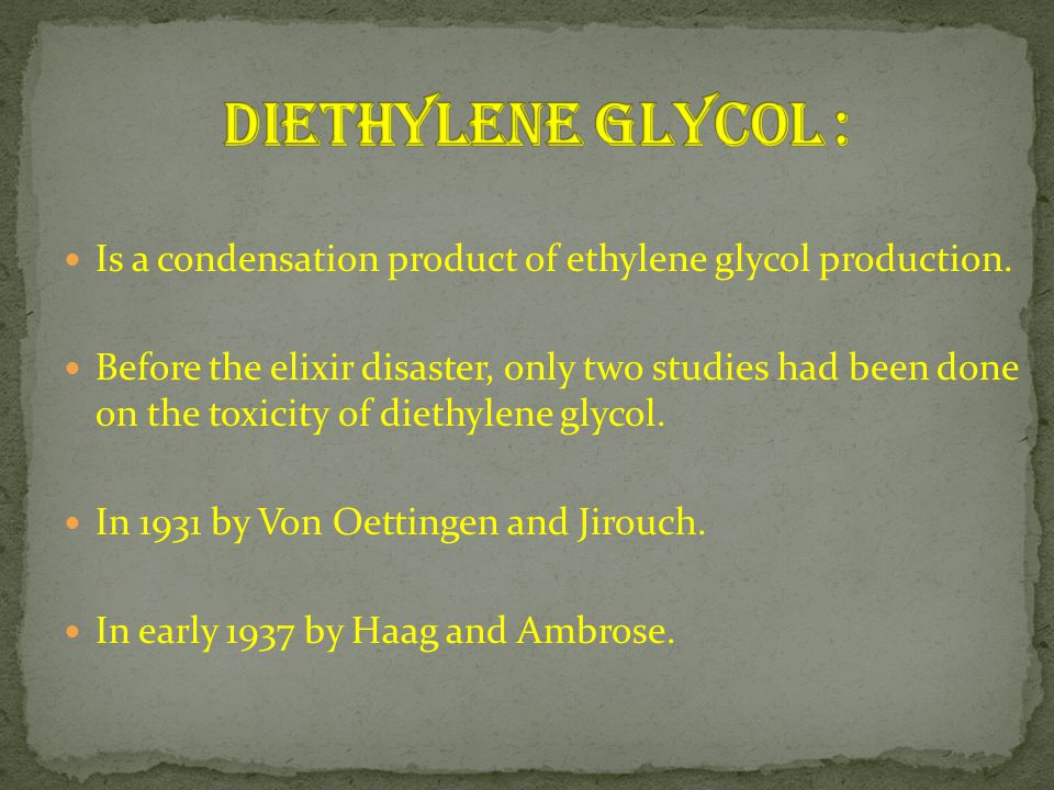 Diethylene Glycol : Is a condensation product of ethylene glycol production.
