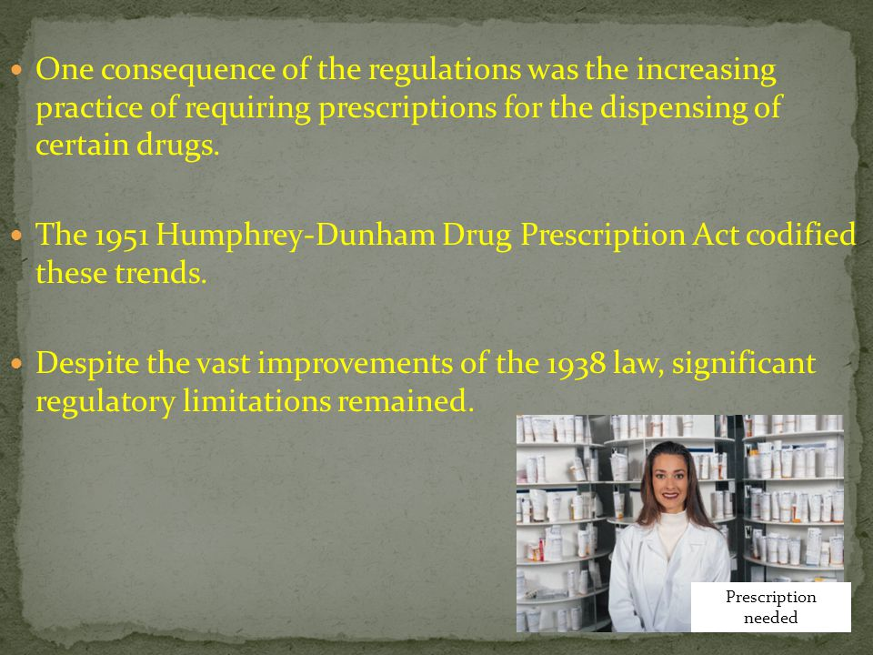 The 1951 Humphrey-Dunham Drug Prescription Act codified these trends.