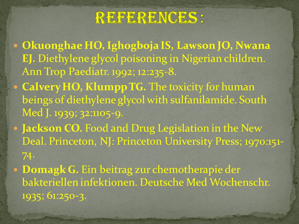 References : Okuonghae HO, Ighogboja IS, Lawson JO, Nwana EJ. Diethylene glycol poisoning in Nigerian children. Ann Trop Paediatr. 1992; 12:235-8.