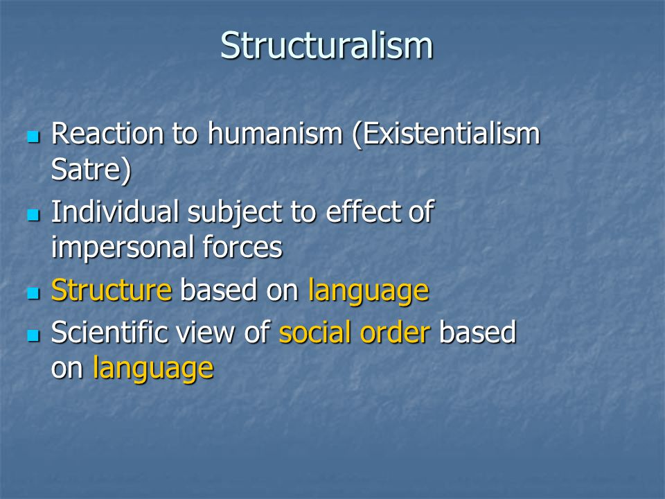 Structuralism Reaction to humanism (Existentialism Satre)