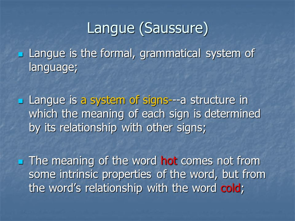 Langue (Saussure) Langue is the formal, grammatical system of language;