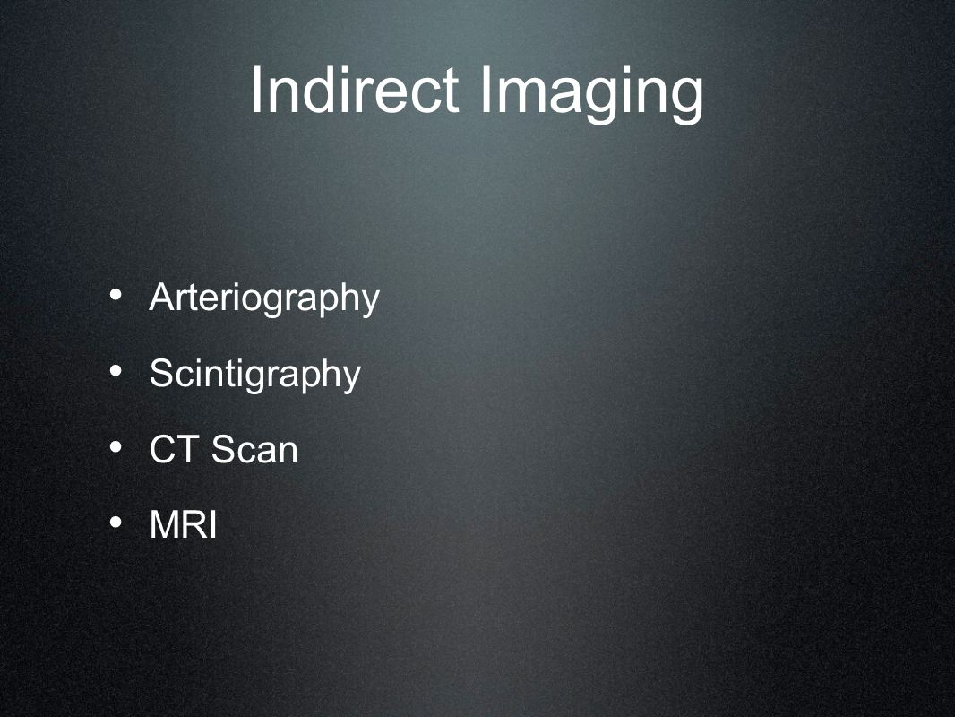 Indirect Imaging Arteriography Scintigraphy CT Scan MRI
