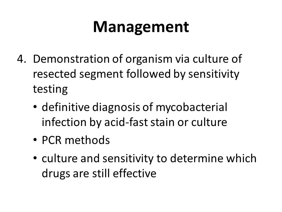 Management Demonstration of organism via culture of resected segment followed by sensitivity testing.