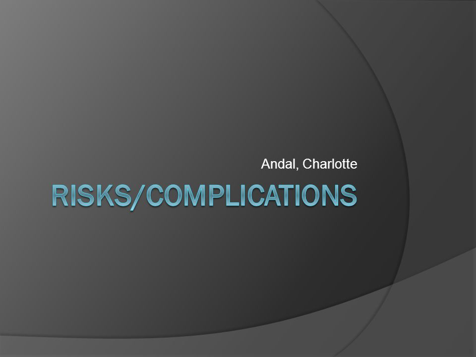 Andal, Charlotte RISKS/COMPLICATIONS
