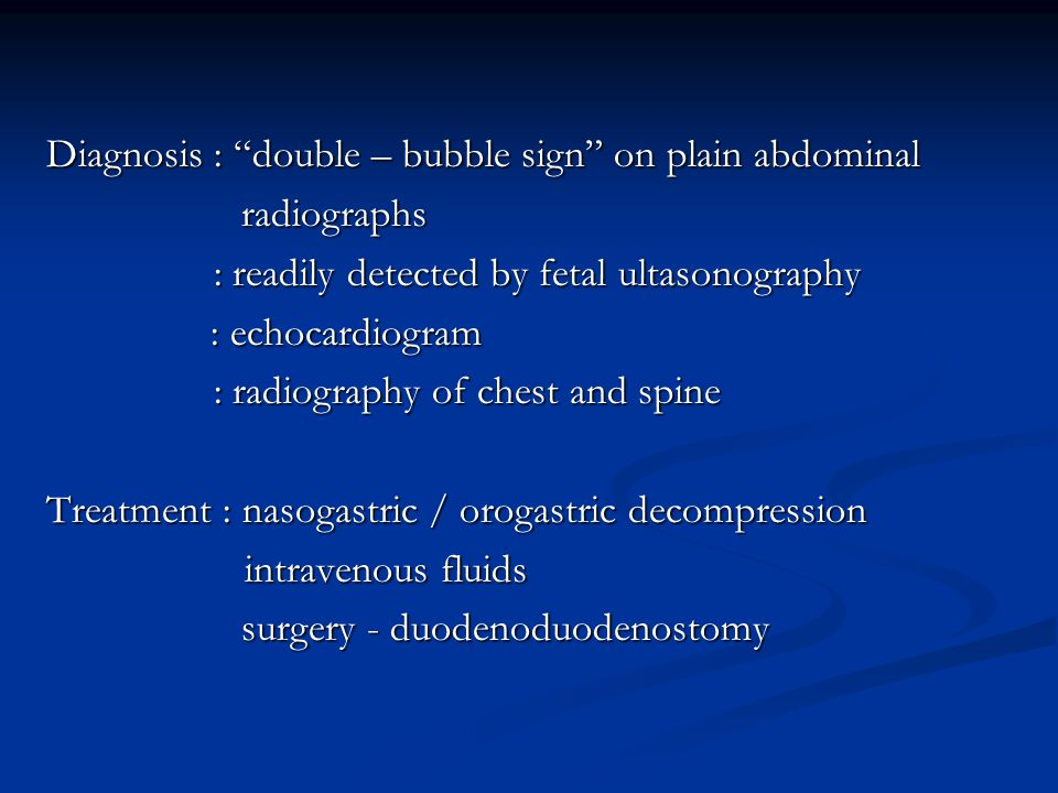 Diagnosis : double – bubble sign on plain abdominal
