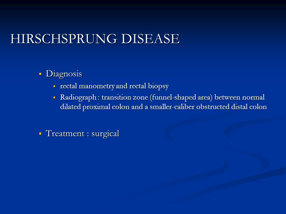 HIRSCHSPRUNG DISEASE Diagnosis Treatment : surgical