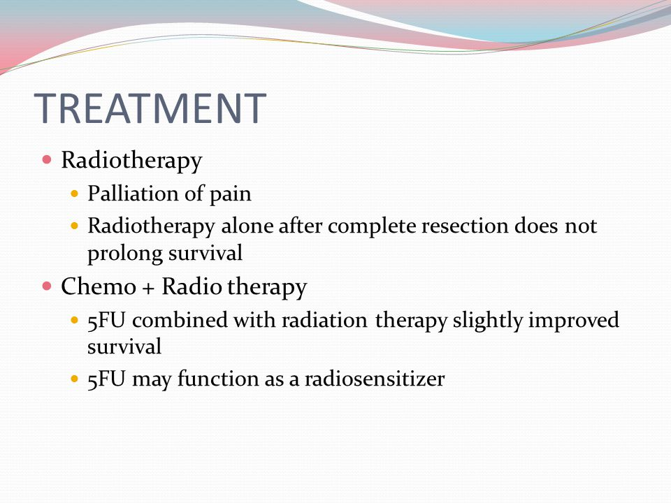 TREATMENT Radiotherapy Chemo + Radio therapy Palliation of pain