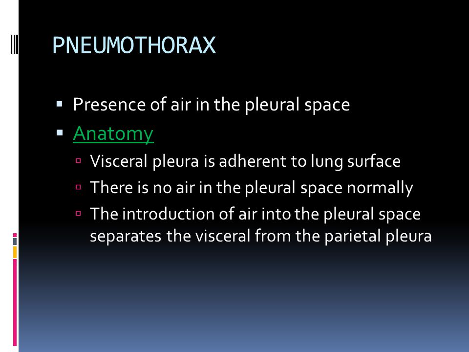 PNEUMOTHORAX Anatomy Presence of air in the pleural space