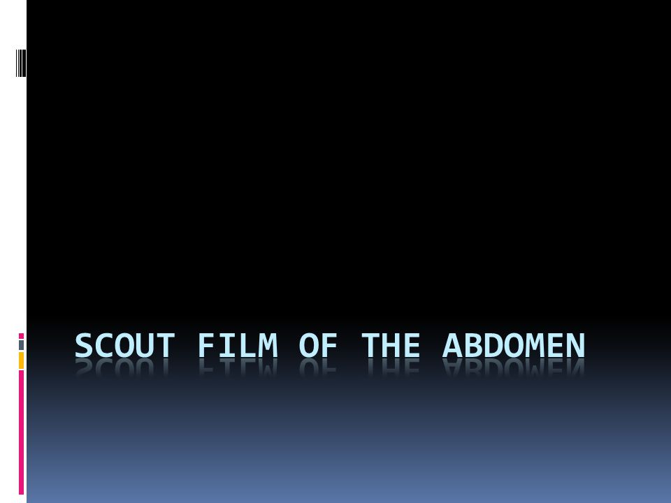 Scout film of the Abdomen
