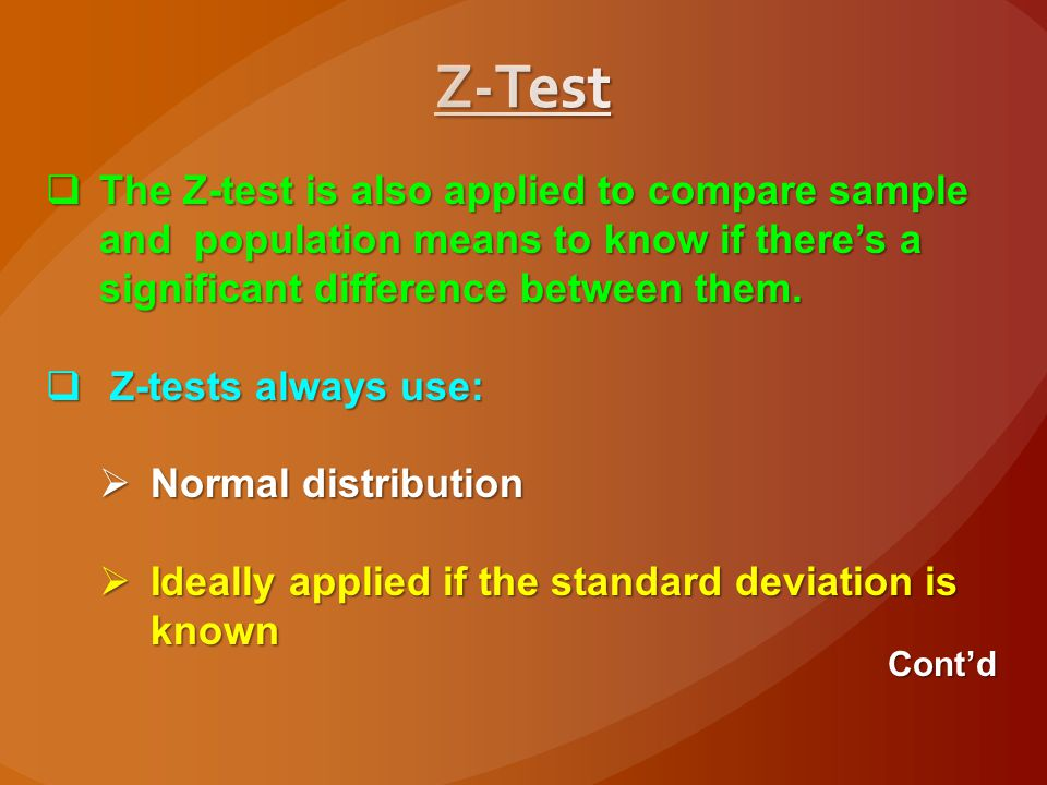 Z-Test The Z-test is also applied to compare sample and population means to know if there's a significant difference between them.