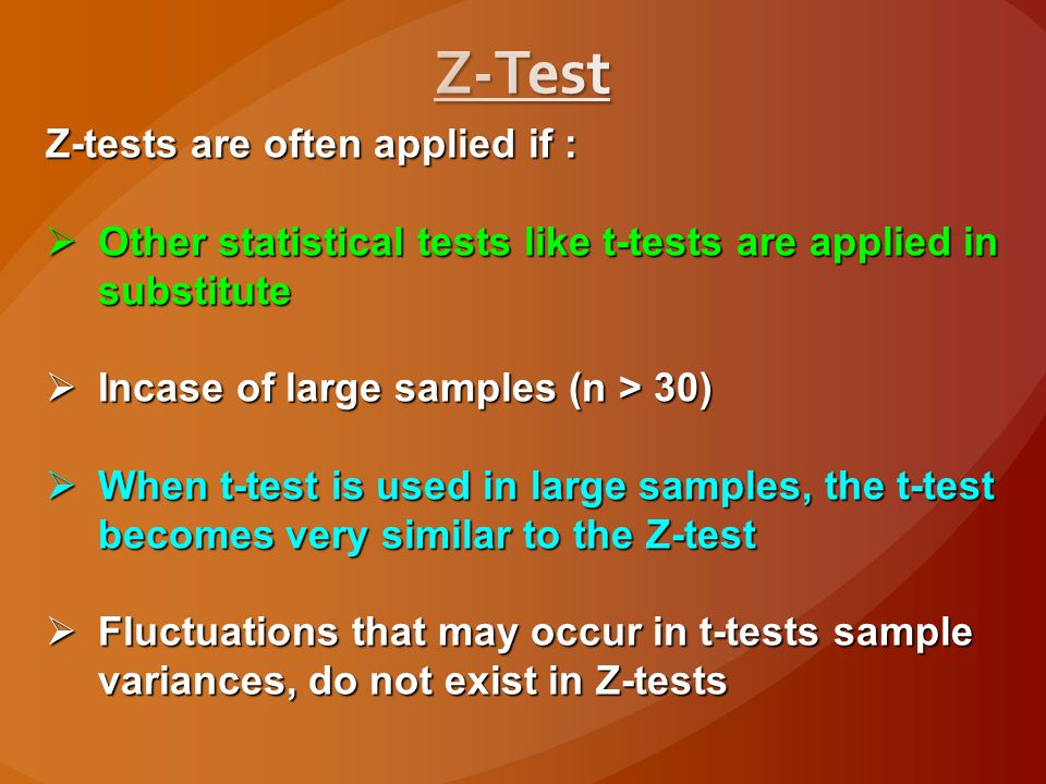 Z-Test Z-tests are often applied if :