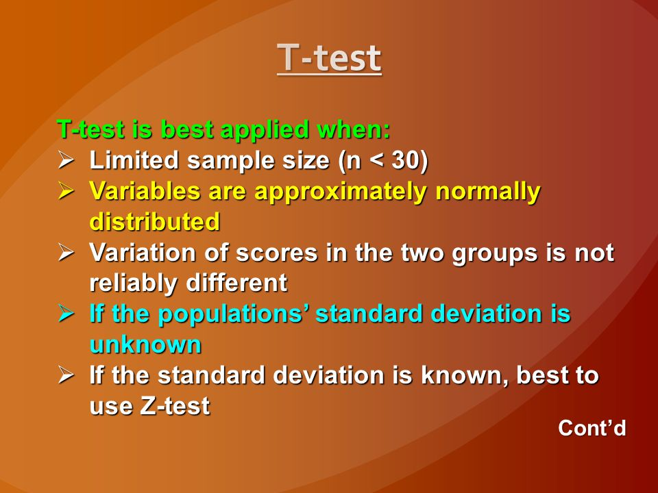 T-test T-test is best applied when: Limited sample size (n < 30)