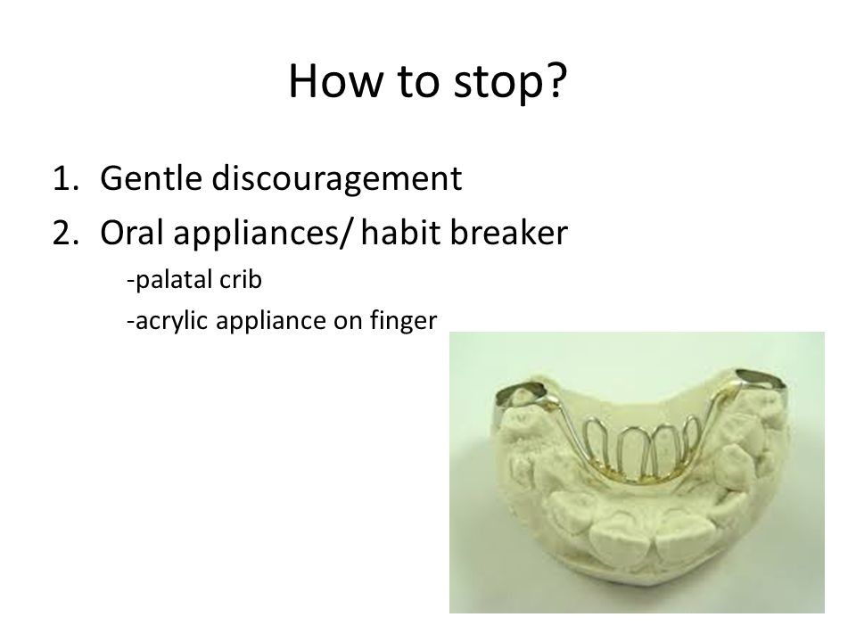 How to stop Gentle discouragement Oral appliances/ habit breaker