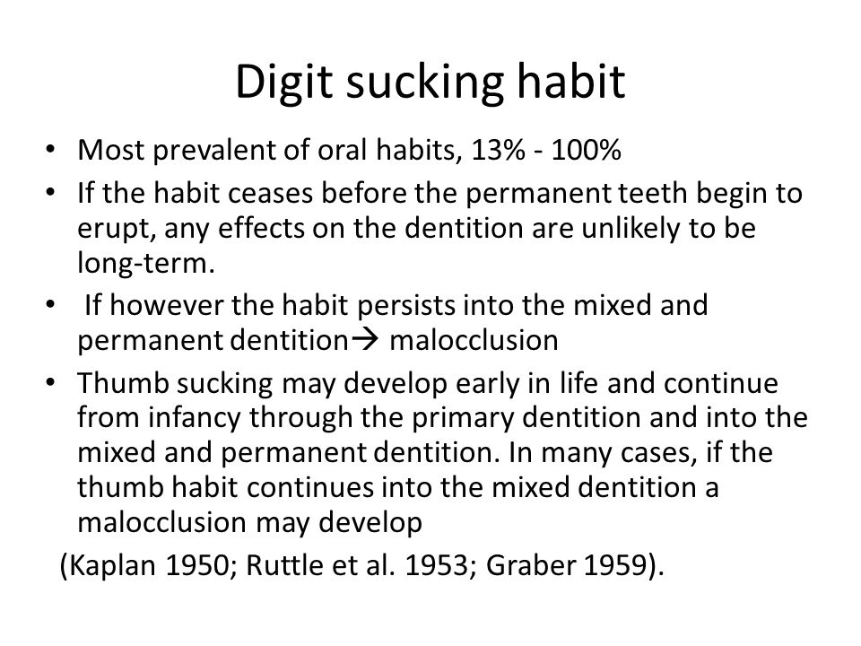 Digit sucking habit Most prevalent of oral habits, 13% - 100%
