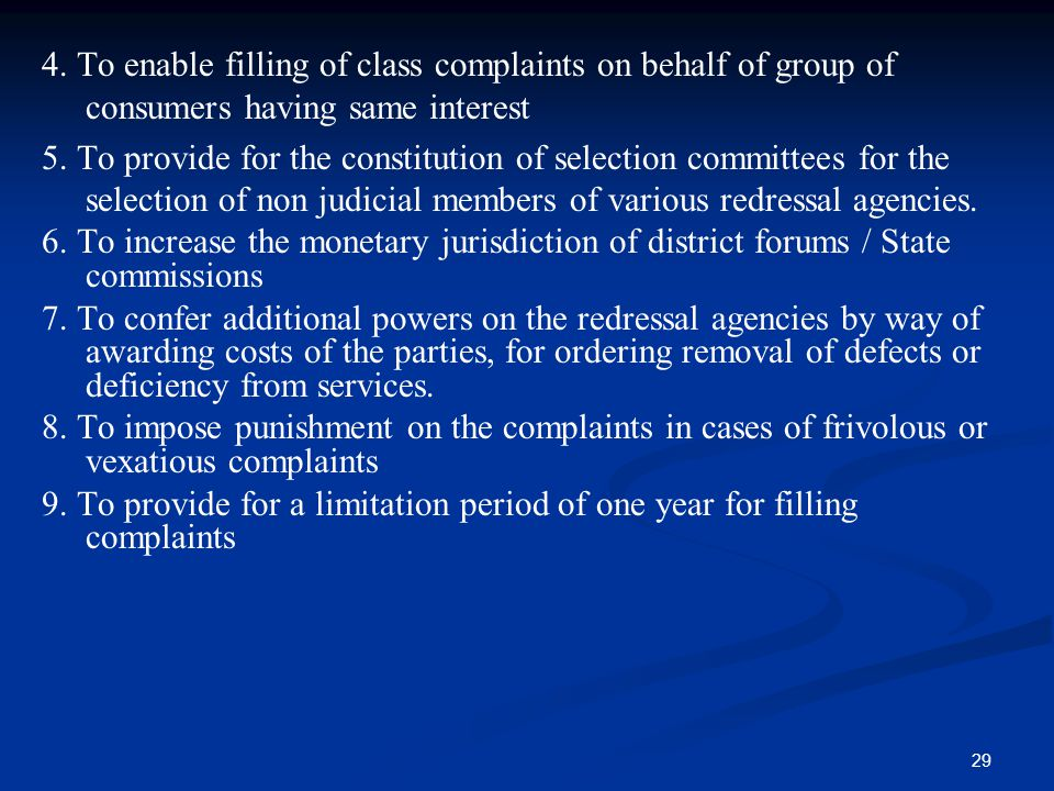 4. To enable filling of class complaints on behalf of group of consumers having same interest 5.