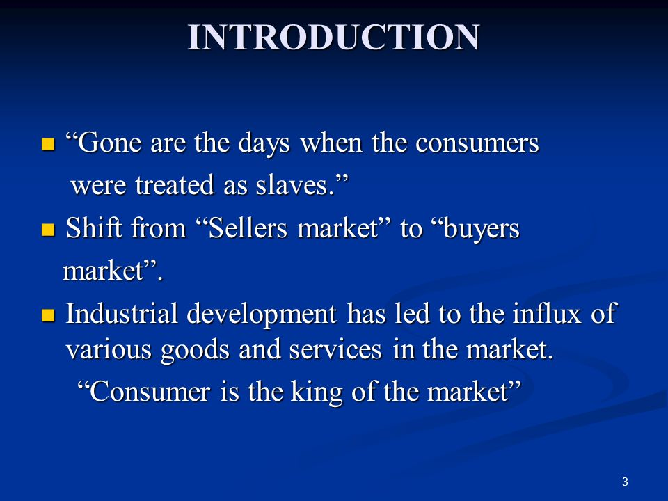 INTRODUCTION Gone are the days when the consumers