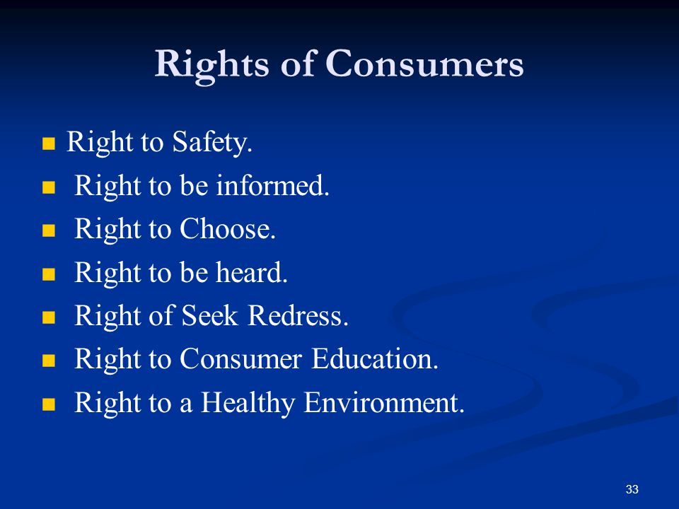 Rights of Consumers Right to Safety. Right to be informed.
