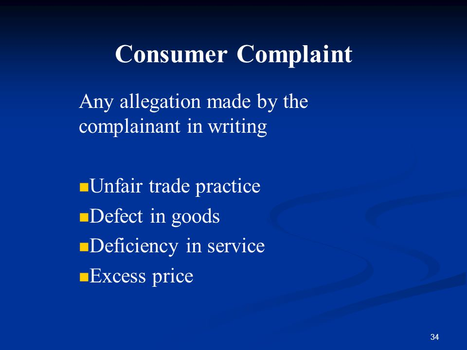 Consumer Complaint Any allegation made by the complainant in writing