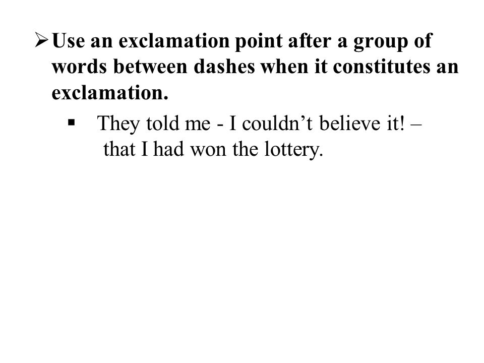 Use an exclamation point after a group of words between dashes when it constitutes an exclamation.