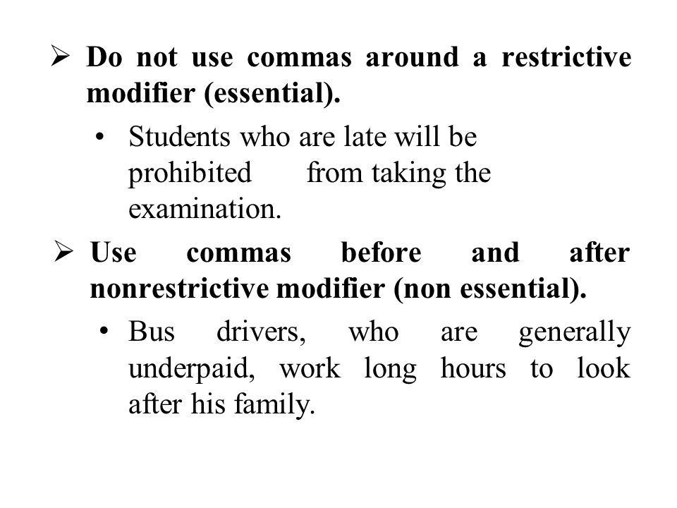 Do not use commas around a restrictive modifier (essential).