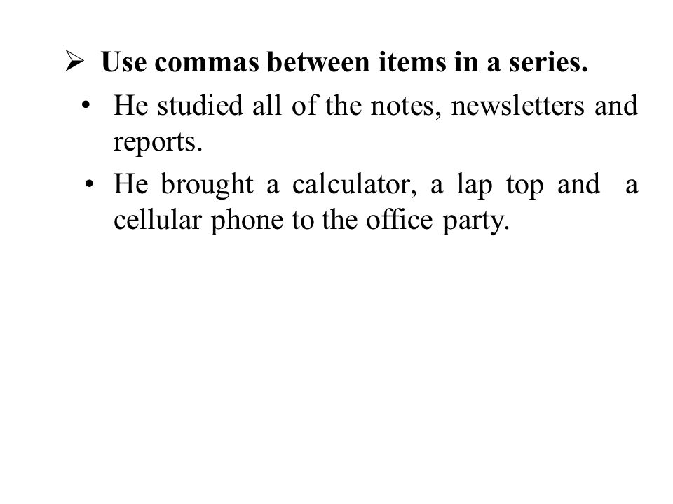 Use commas between items in a series.