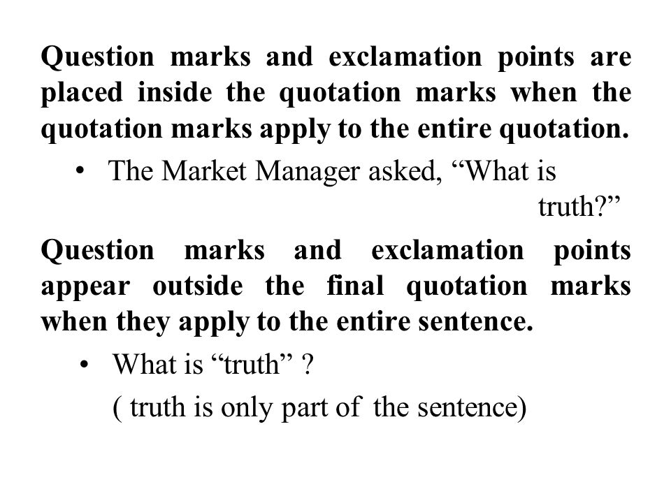 Question marks and exclamation points are placed inside the quotation marks when the quotation marks apply to the entire quotation.