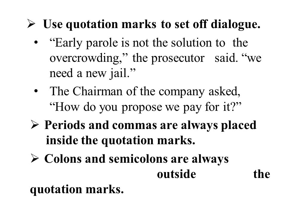 Use quotation marks to set off dialogue.