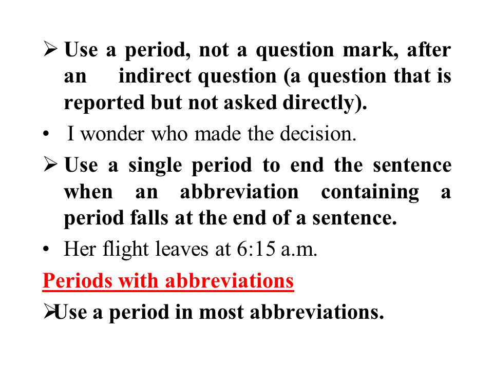 Use a period, not a question mark, after an indirect question (a question that is reported but not asked directly).