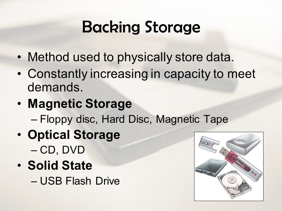 Backing Storage Method used to physically store data.