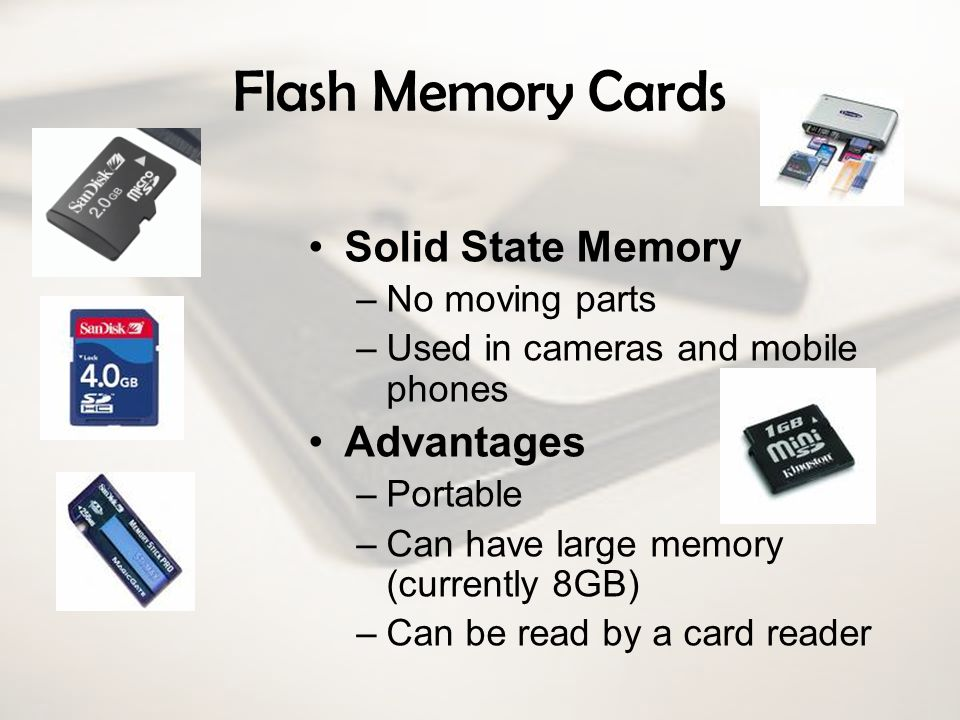 Flash Memory Cards Solid State Memory Advantages No moving parts