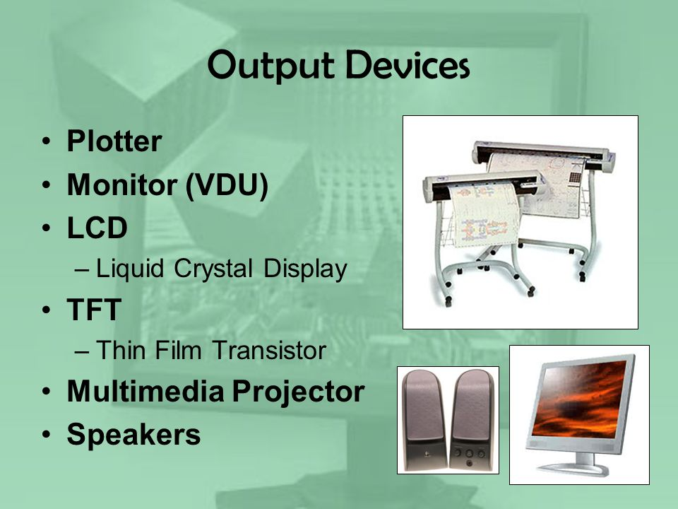 Output Devices Plotter Monitor (VDU) LCD TFT Multimedia Projector