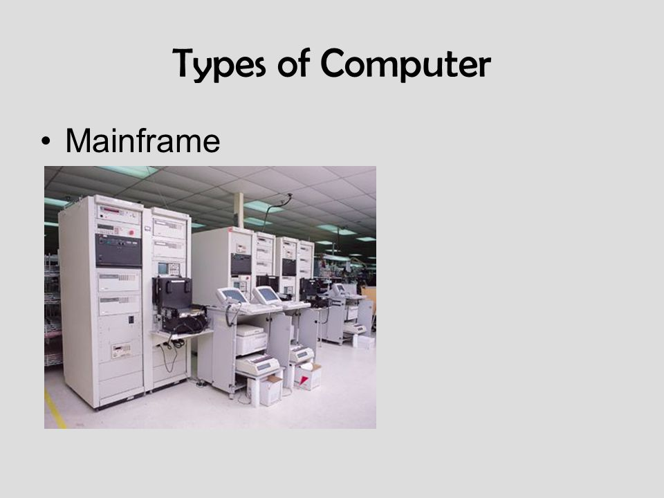 Types of Computer Mainframe Think about the different I/O